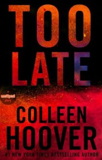 Too Late by Colleen Hoover